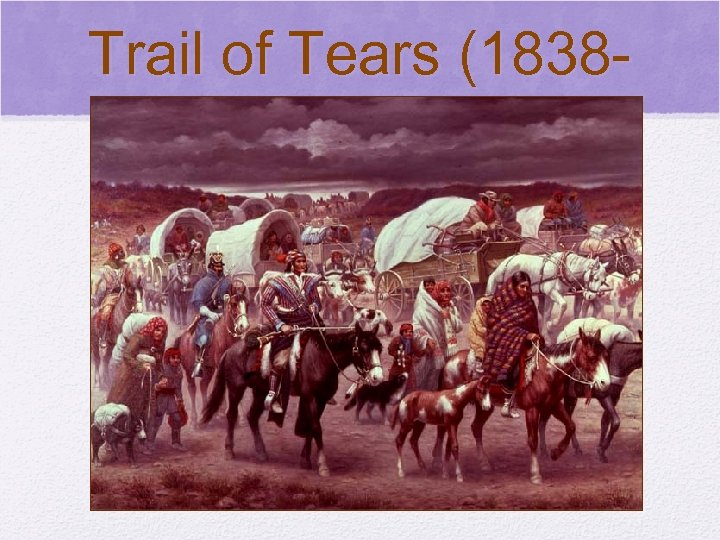 © 2006 Pearson Education, Inc. Trail of Tears (18381839)