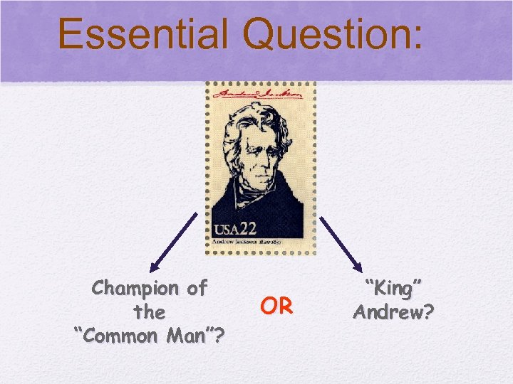 "© 2006 Pearson Education, Inc. Essential Question: Champion of the ""Common Man""? OR ""King"""