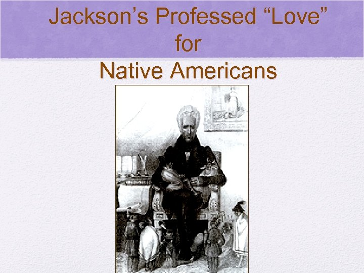 "© 2006 Pearson Education, Inc. Jackson's Professed ""Love"" for Native Americans"