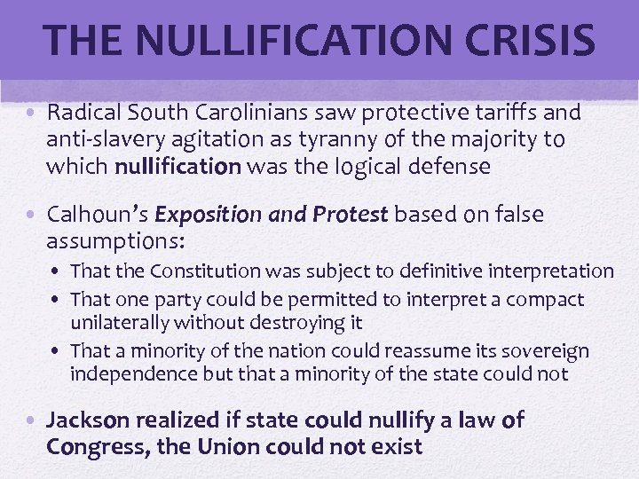 THE NULLIFICATION CRISIS • Radical South Carolinians saw protective tariffs and anti-slavery agitation as