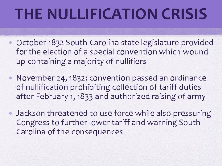 THE NULLIFICATION CRISIS • October 1832 South Carolina state legislature provided for the election