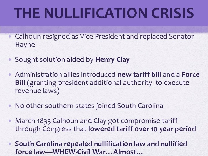 THE NULLIFICATION CRISIS • Calhoun resigned as Vice President and replaced Senator Hayne •