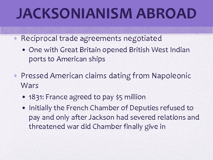 JACKSONIANISM ABROAD • Reciprocal trade agreements negotiated • One with Great Britain opened British