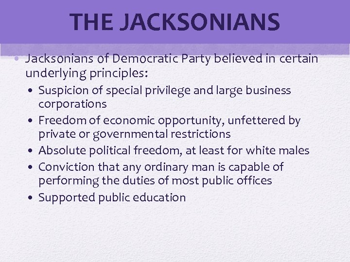 THE JACKSONIANS © 2006 Pearson Education, Inc. • Jacksonians of Democratic Party believed in