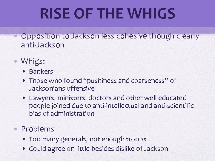 RISE OF THE WHIGS • Opposition to Jackson less cohesive though clearly anti-Jackson ©