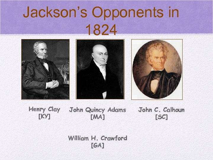 © 2006 Pearson Education, Inc. Jackson's Opponents in 1824 Henry Clay [KY] John Quincy