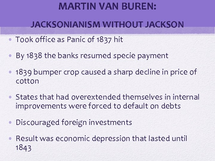 MARTIN VAN BUREN: JACKSONIANISM WITHOUT JACKSON • Took office as Panic of 1837 hit