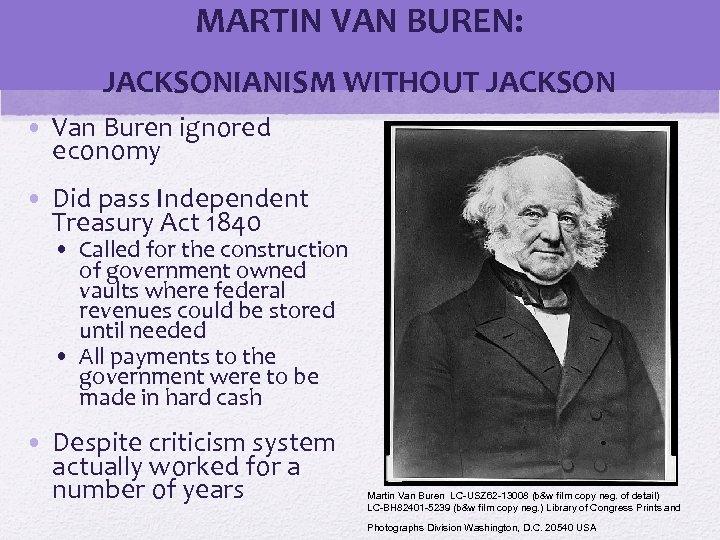 MARTIN VAN BUREN: JACKSONIANISM WITHOUT JACKSON • Van Buren ignored economy © 2006 Pearson