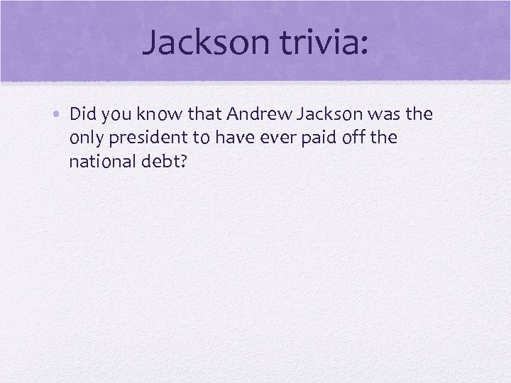 Jackson trivia: © 2006 Pearson Education, Inc. • Did you know that Andrew Jackson