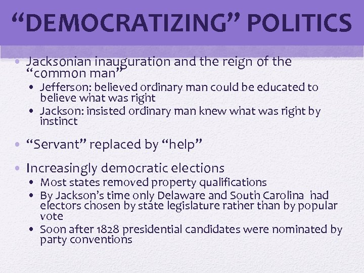 """DEMOCRATIZING"" POLITICS • Jacksonian inauguration and the reign of the ""common man"" • Jefferson:"