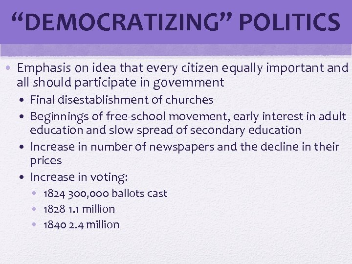 """DEMOCRATIZING"" POLITICS • Emphasis on idea that every citizen equally important and all should"