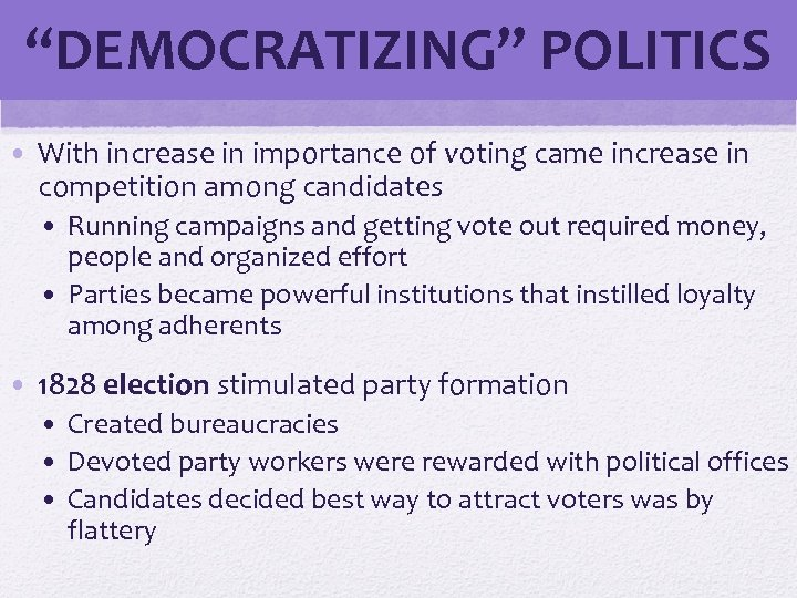 """DEMOCRATIZING"" POLITICS • With increase in importance of voting came increase in competition among"
