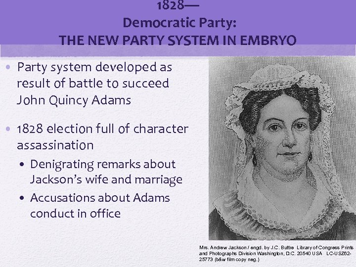 1828— Democratic Party: THE NEW PARTY SYSTEM IN EMBRYO • Party system developed as