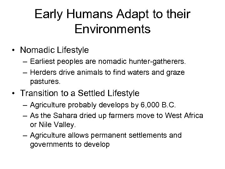 Early Humans Adapt to their Environments • Nomadic Lifestyle – Earliest peoples are nomadic