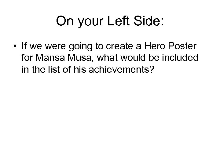 On your Left Side: • If we were going to create a Hero Poster
