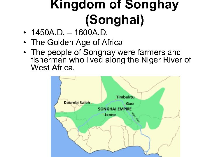 Kingdom of Songhay (Songhai) • 1450 A. D. – 1600 A. D. • The
