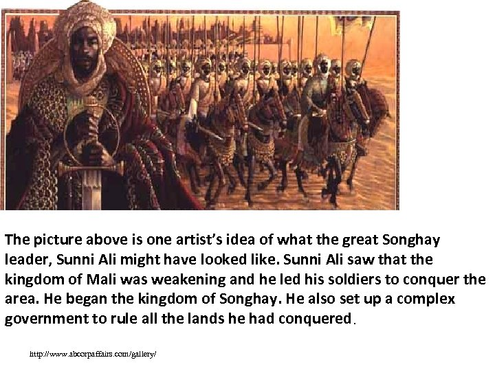 The picture above is one artist's idea of what the great Songhay leader, Sunni