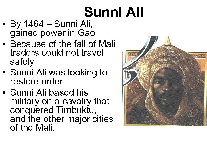 Sunni Ali • By 1464 – Sunni Ali, gained power in Gao • Because