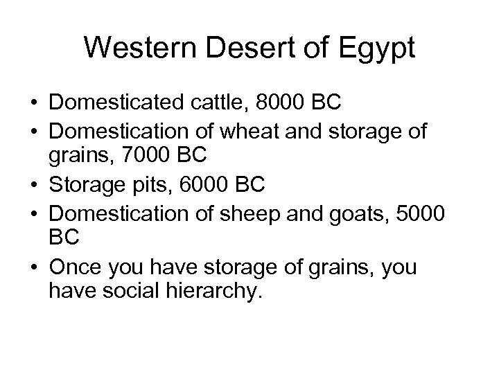 Western Desert of Egypt • Domesticated cattle, 8000 BC • Domestication of wheat and