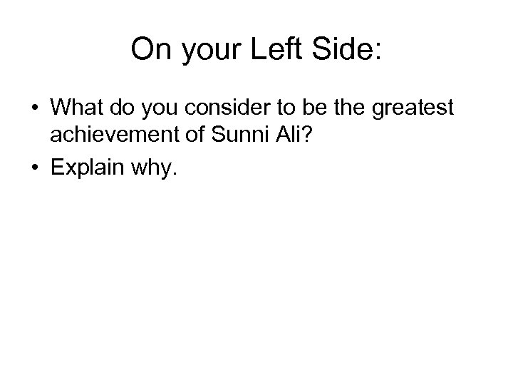 On your Left Side: • What do you consider to be the greatest achievement