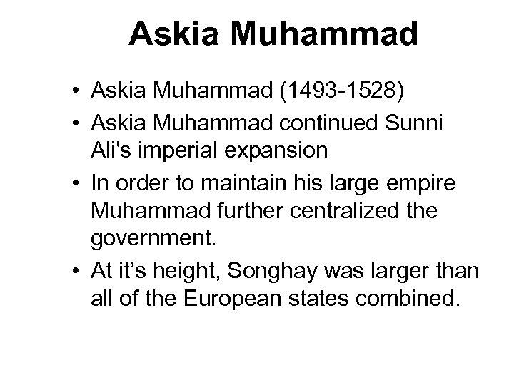 Askia Muhammad • Askia Muhammad (1493 -1528) • Askia Muhammad continued Sunni Ali's imperial