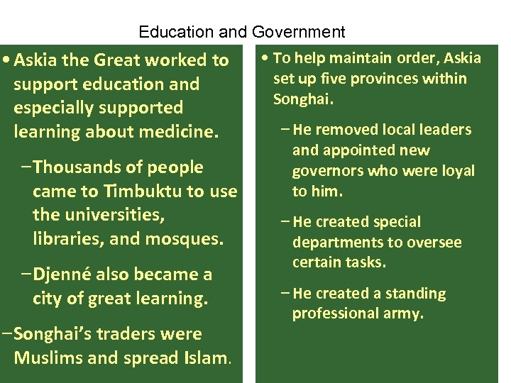 Education and Government • Askia the Great worked to support education and especially supported