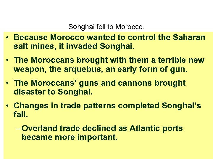 Songhai fell to Morocco. • Because Morocco wanted to control the Saharan salt mines,