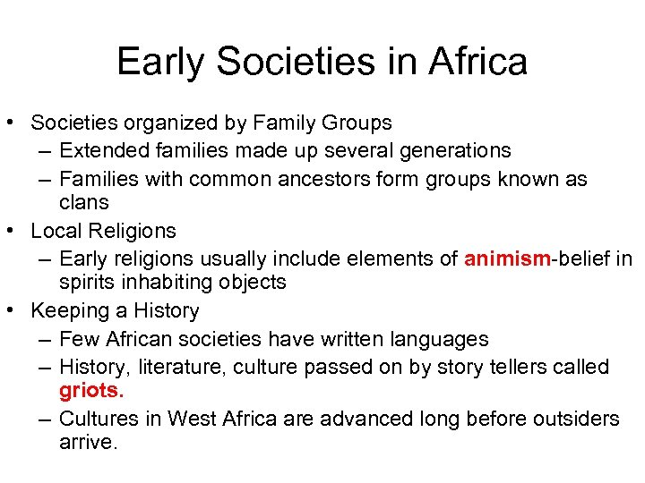 Early Societies in Africa • Societies organized by Family Groups – Extended families made