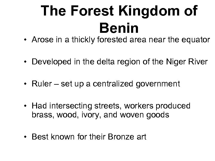 The Forest Kingdom of Benin • Arose in a thickly forested area near the