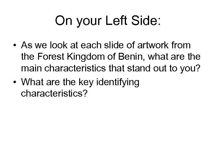On your Left Side: • As we look at each slide of artwork from