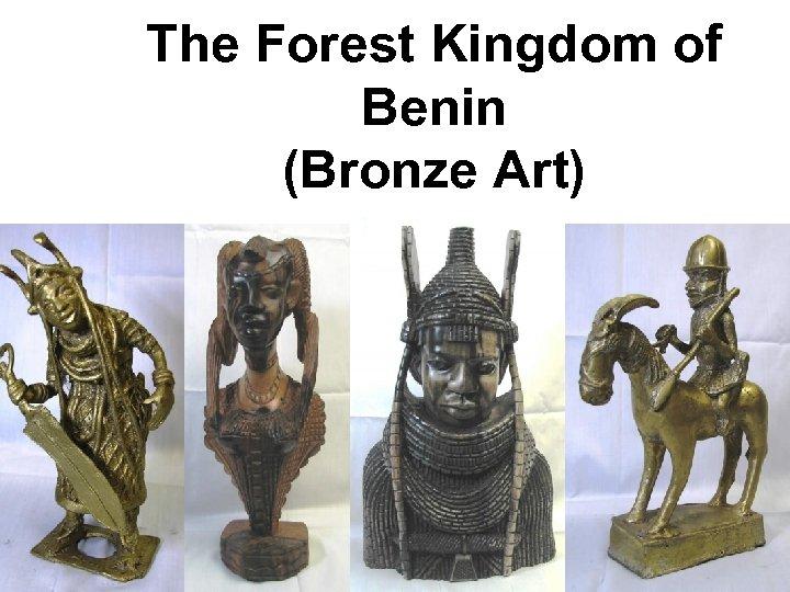 The Forest Kingdom of Benin (Bronze Art)