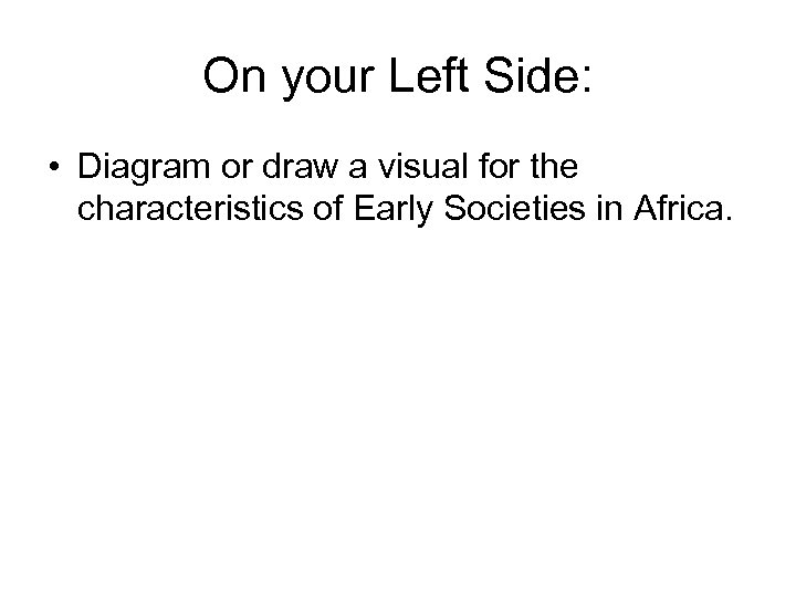On your Left Side: • Diagram or draw a visual for the characteristics of