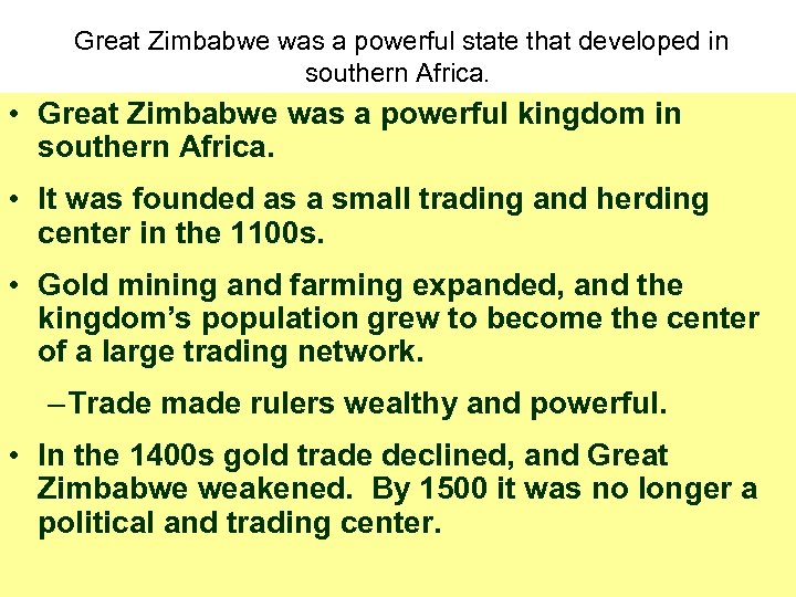 Great Zimbabwe was a powerful state that developed in southern Africa. • Great Zimbabwe