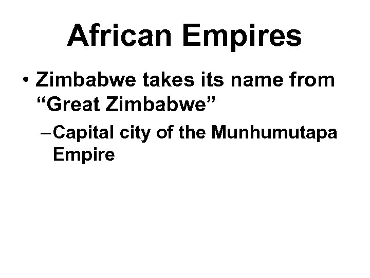 """African Empires • Zimbabwe takes its name from """"Great Zimbabwe"""" – Capital city of"""