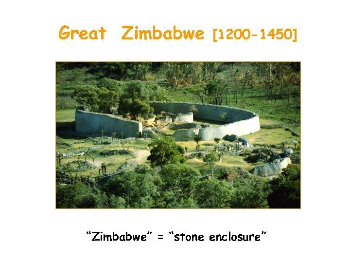 """Great Zimbabwe [1200 -1450] """"Zimbabwe"""" = """"stone enclosure"""""""