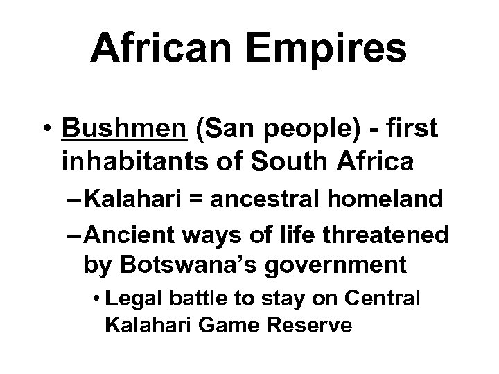 African Empires • Bushmen (San people) - first inhabitants of South Africa – Kalahari