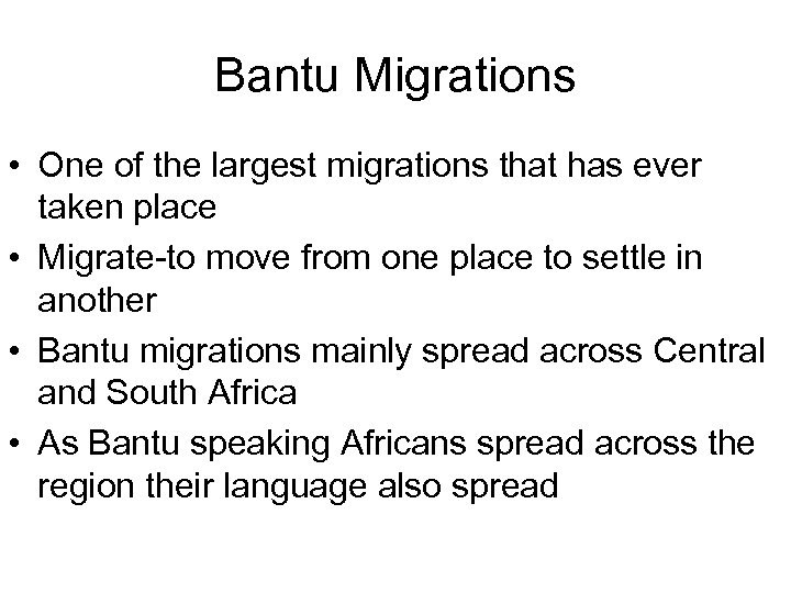 Bantu Migrations • One of the largest migrations that has ever taken place •