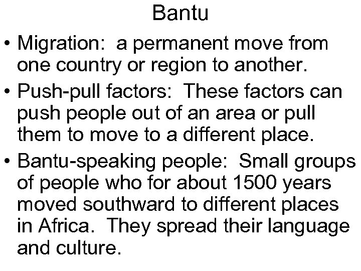 Bantu • Migration: a permanent move from one country or region to another. •