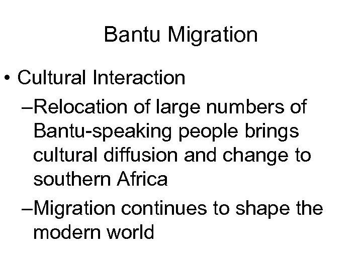 Bantu Migration • Cultural Interaction –Relocation of large numbers of Bantu-speaking people brings cultural