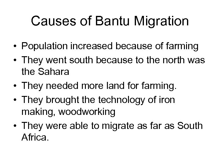 Causes of Bantu Migration • Population increased because of farming • They went south
