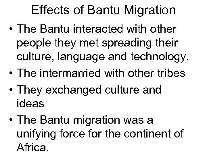 Effects of Bantu Migration • The Bantu interacted with other people they met spreading