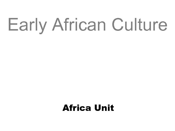 Early African Culture Africa Unit