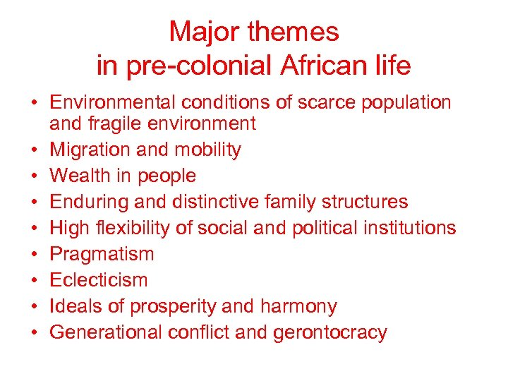 Major themes in pre-colonial African life • Environmental conditions of scarce population and fragile