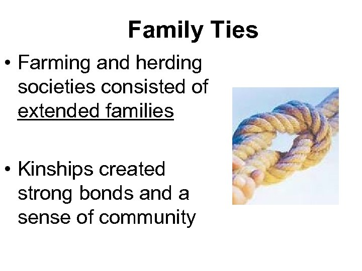 Family Ties • Farming and herding societies consisted of extended families • Kinships created