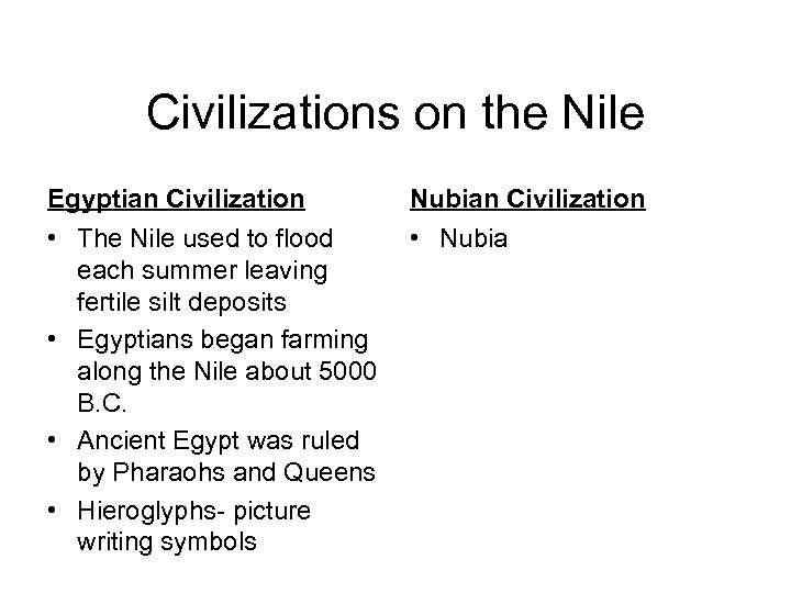 Civilizations on the Nile Egyptian Civilization • The Nile used to flood each summer