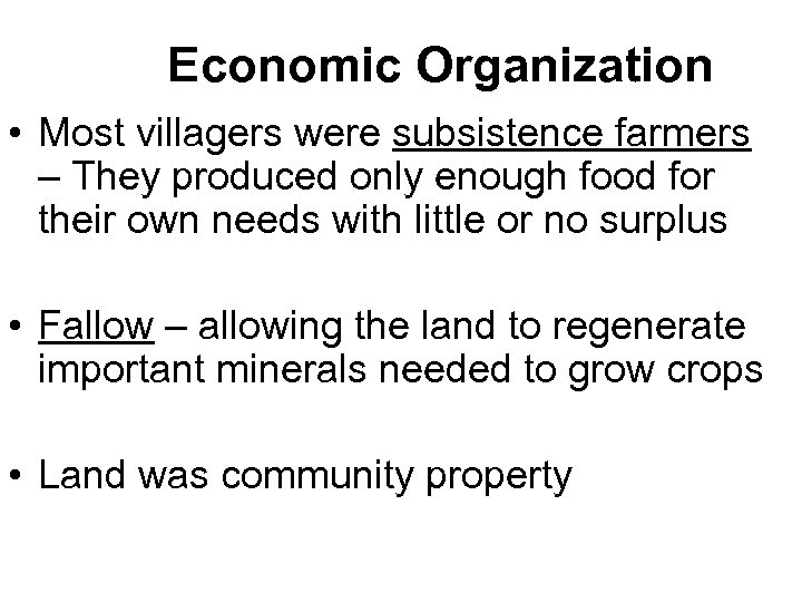 Economic Organization • Most villagers were subsistence farmers – They produced only enough food