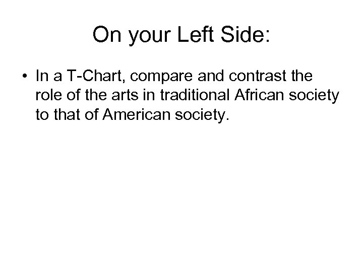 On your Left Side: • In a T-Chart, compare and contrast the role of