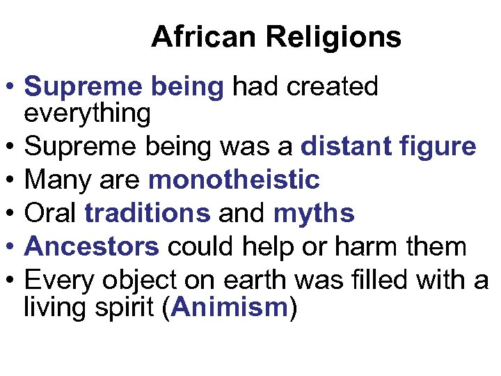 African Religions • Supreme being had created everything • Supreme being was a distant