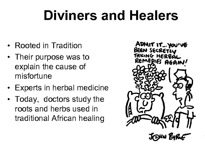Diviners and Healers • Rooted in Tradition • Their purpose was to explain the