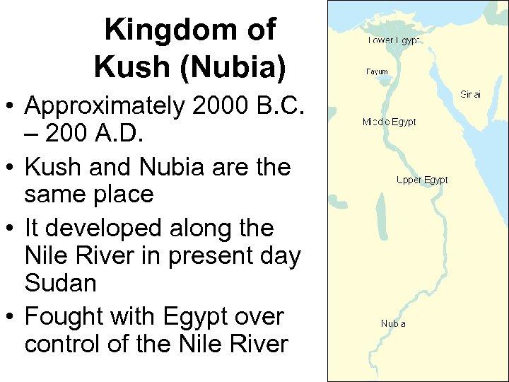 Kingdom of Kush (Nubia) • Approximately 2000 B. C. – 200 A. D. •